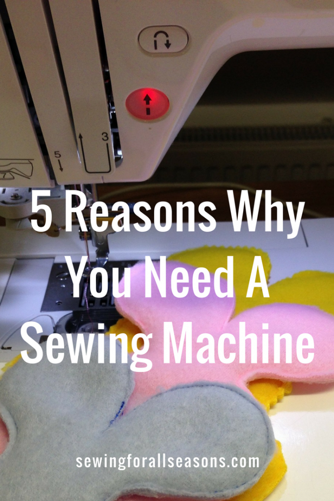 reasons why you need a sewing machine