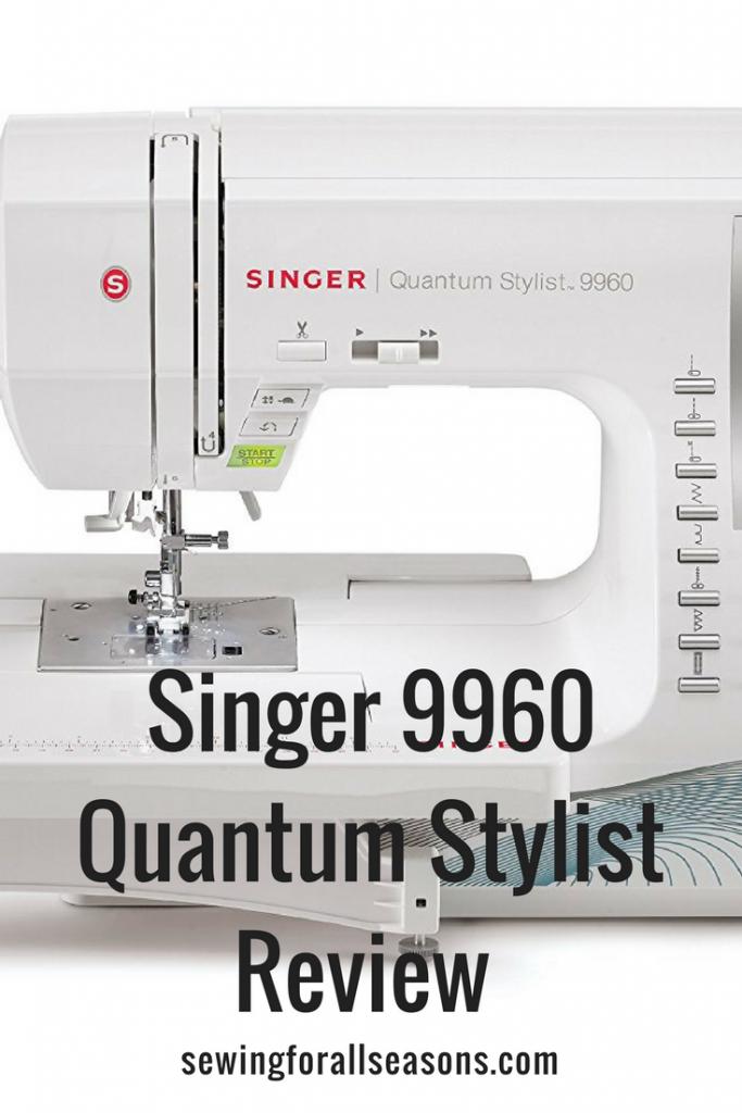 Singer 9960 Quantum Stylist Review