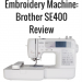 Brother SE400 review embroidery machine